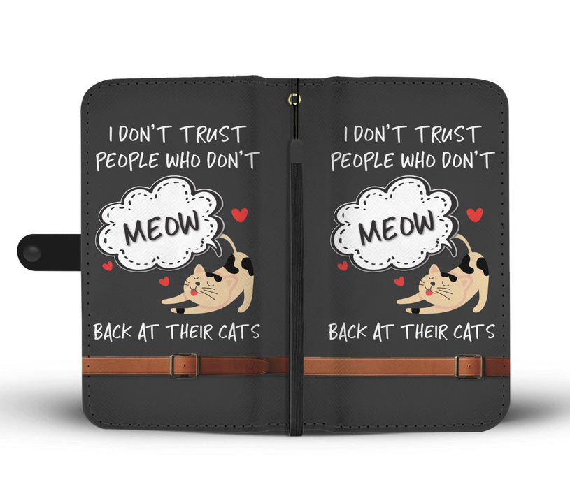 I don't trust people who don't meow back at their cats -wallet case