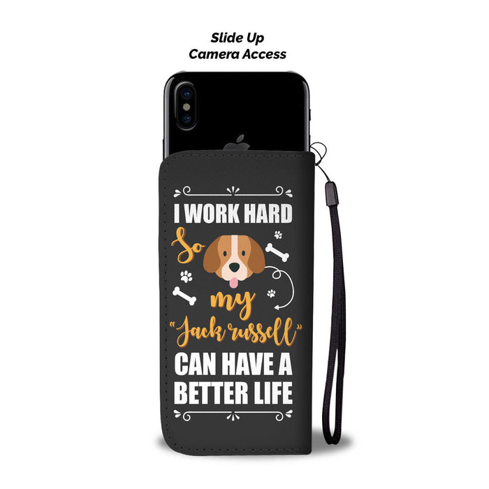 I Work Hard So my Jack Russell can have a better life - wallet case