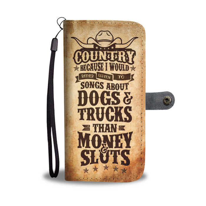 Country because I would rather listen to songs about dogs & trucks than money & sluts - Wallet case