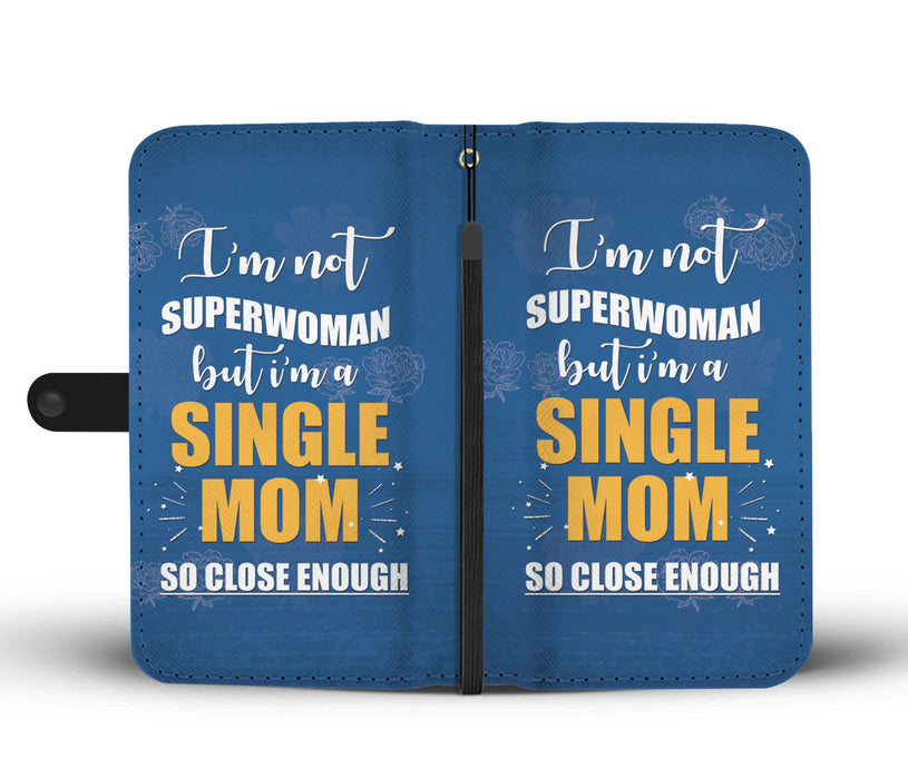 I'm not superwoman but I'm a Single Mom So Close enough - Wallet Case