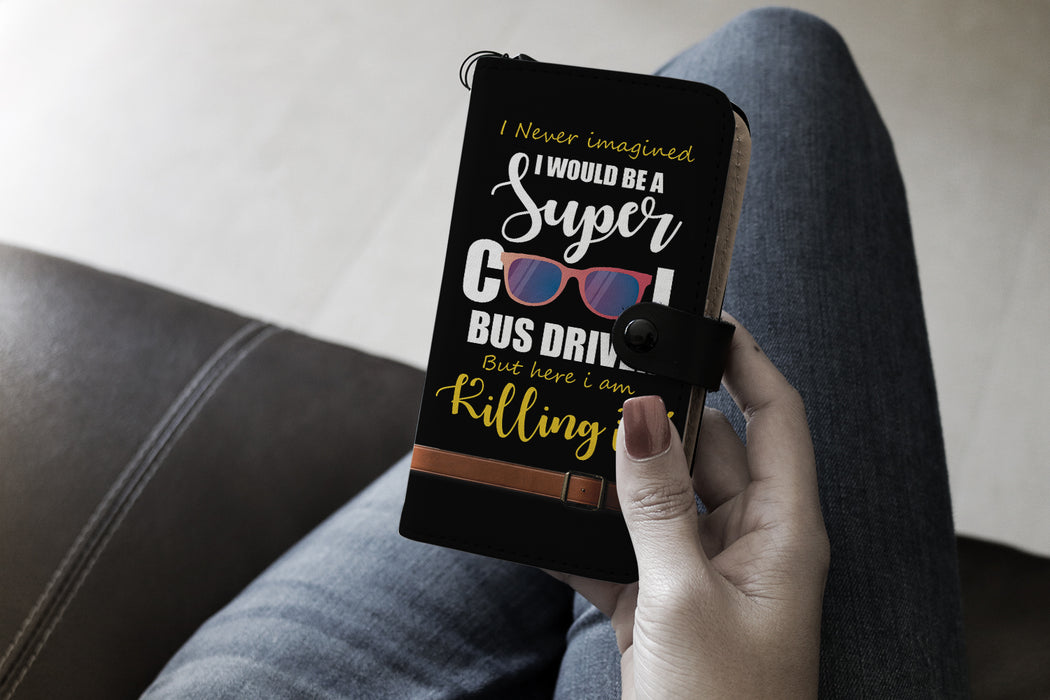 I never imagined I would be a super cool bus driver - wallet case