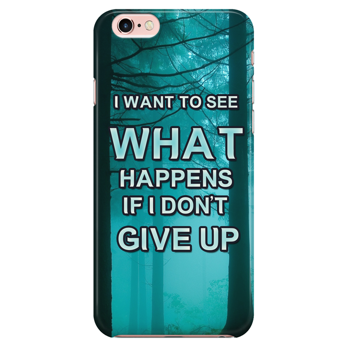 I Want To See What Happens If I don't Give Up - Phone Cases