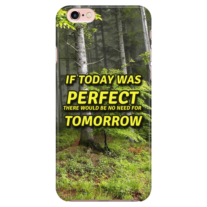 If Today Was Perfect There would be no need for tomorrow - Phone cases