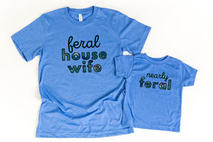 Blue Feral House Wife & Nearly Feral Tee