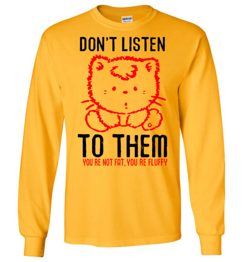 Don't Listen to Them You're Not Fat You're Not Fluffy Cat Long Sleeve T-shirt-T-shirt-Kucicat