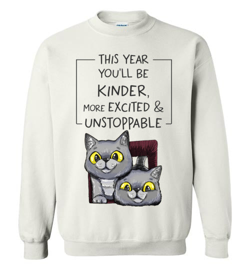 Exo and Exi the Excited Cats This Year You'll be Kinder, More Excited & Unstoppable Motivational Unisex Sweatshirt S-2XL-sweatshirt-[Color]-[Size]-[Material]-Kucicat