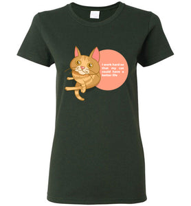 Cat Mom Women's T-shirt I Work Hard So That My Cat Could Have A Better Life S-2XL