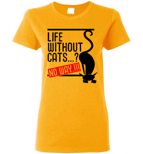 Funny Cat Women's T-shirt Life Without Cats No Way S to 2XL-T-shirt-Kucicat