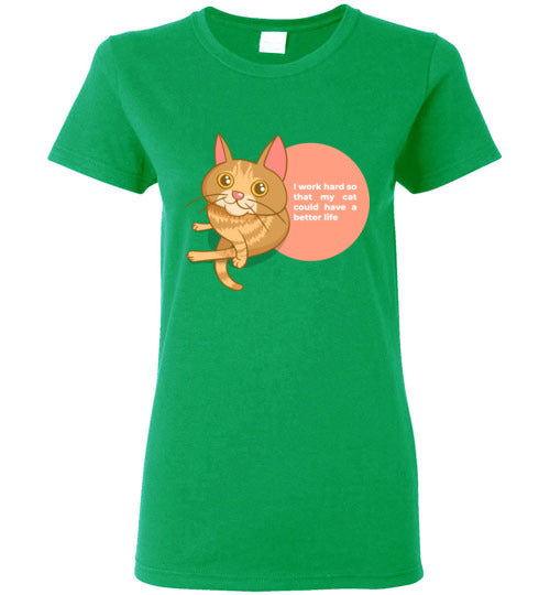 Cat Mom Women's T-shirt I Work Hard So That My Cat Could Have A Better Life S-2XL-T-shirt-Irish Green-S-Kucicat