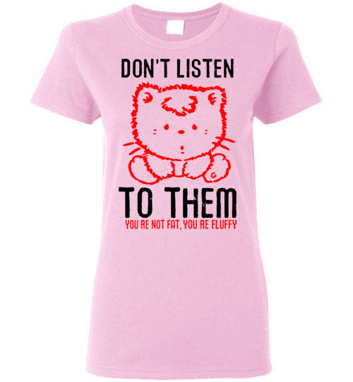 Don't Listen to Them You're Not Fat You're Not Fluffy Cat Women's T-shirt-T-shirt-Kucicat