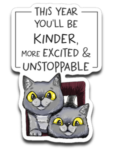 Exo and Exi the Excited Cats This Year You'll be Kinder, More Excited & Unstoppable Motivational Sticker Decal-Sticker-Kucicat