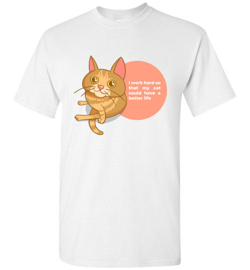 Cat Mom Men's T-shirt I Work Hard So That My Cat Could Have A Better Life S-2XL-T-shirt-White-S-Kucicat