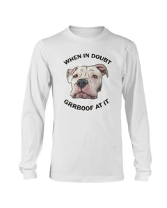 Mayor Roo @ataleof2pitties - When In Doubt Grrboof At It Long Sleeve T-Shirt