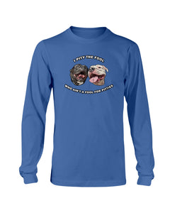 Goatie & Roo @ataleof2pitties - I Pity The Fool Long Sleeve T-Shirt