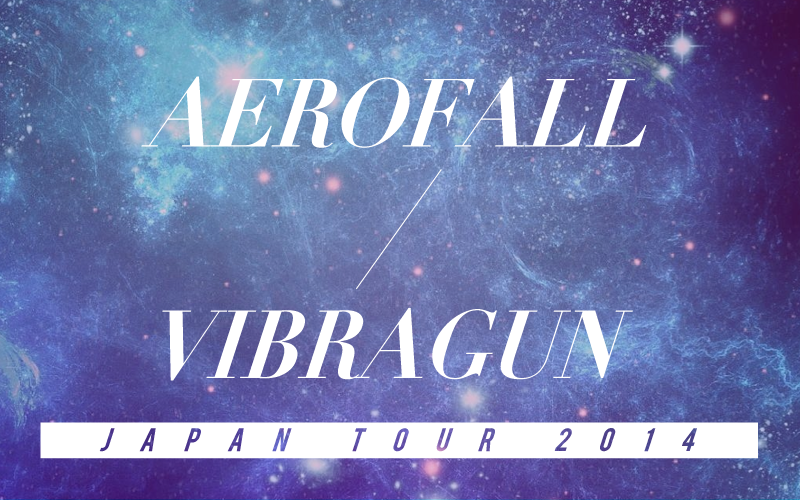 AEROFALL / VIBRAGUN JAPAN TOUR 2014