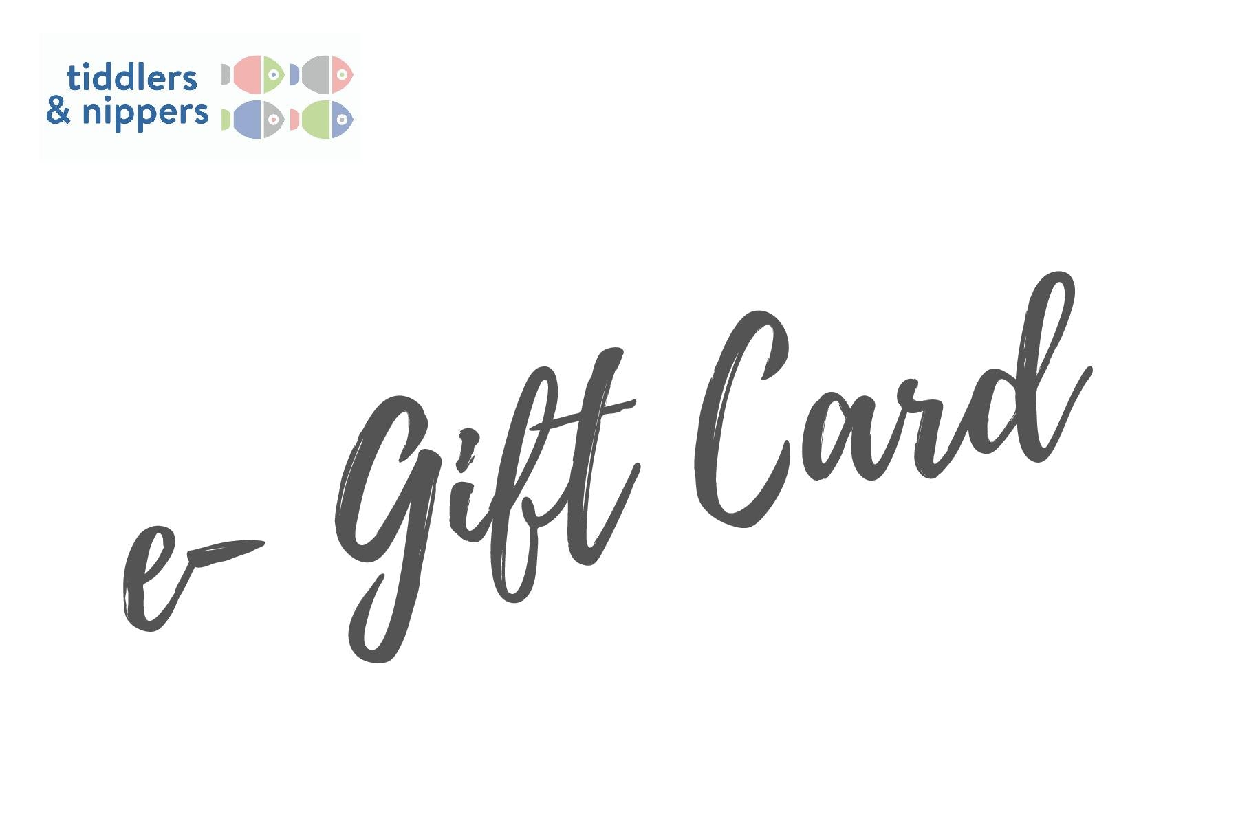 Tiddlers & Nippers Gift Card...