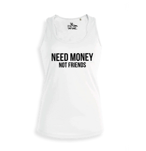 Need money not friends