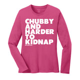 CHUBBY AND HARDER TO KIDNAP - LADIES LONG SLEEVE