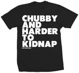 CHUBBY AND HARDER TO KIDNAP - TEES
