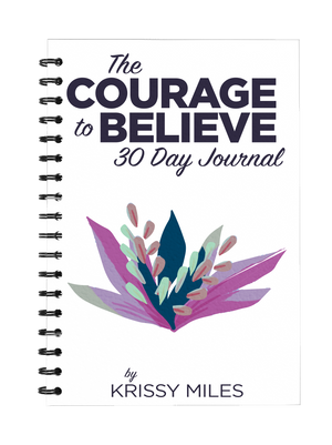 The Courage to Believe - 30 Day Journal