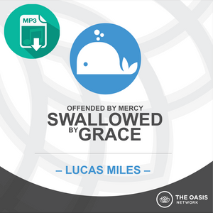 Offended by Mercy, Swallowed by Grace - Lucas Miles