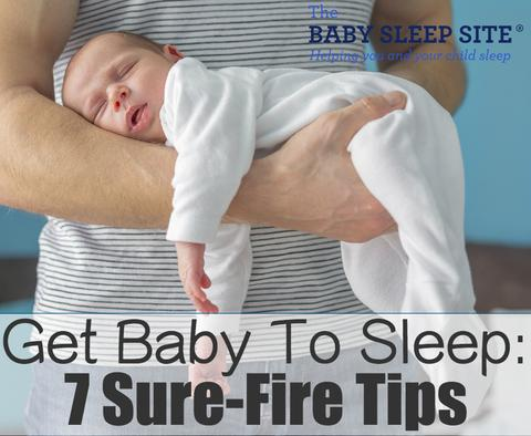 7 Sure-Fire Tips to Get Your Baby to Sleep