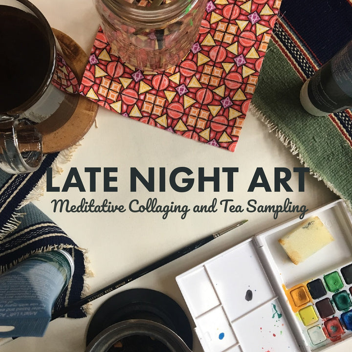 Late Night Art: Meditative Collaging and Tea Sampling