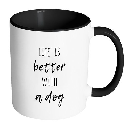 Life Is Better With A Dog Accent Mug