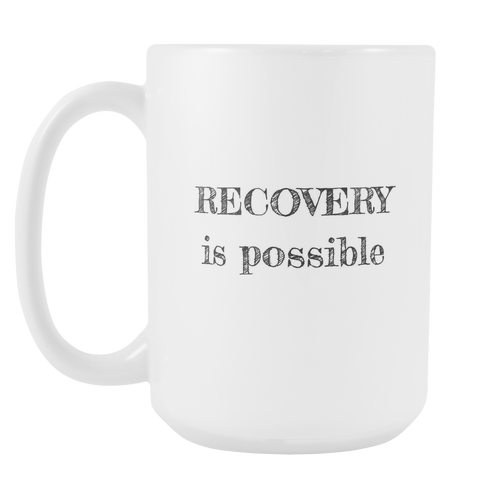 Recovery is Possible 15 Ounce Mug