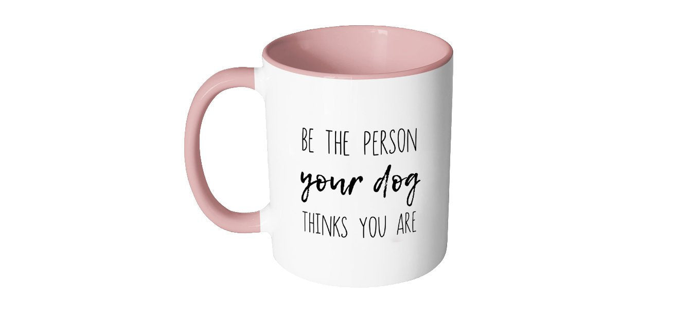 Dog Lover Gift, Dog Mug,  Be The Person Your Dog Thinks You Are, Puppy, Gift for Daughter, Gift for Mom, Pet Gift, Funny Dog Gift, S85