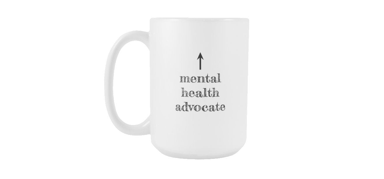 Mental Health Advocate Coffee Mug Self Care Gift Mother's Day Gift for Mom Personalized Cup Sister Best Friend Girlfriend Gift  S0089