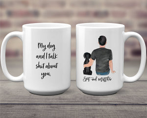 My Dog And I Talk Shit About You Custom Dog Dad Mug Dog Owner Gift Dog Gifts Personalized Dog Owner Gift For Him S1172
