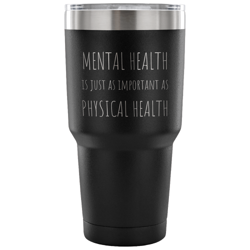 Mental Health is Just as Important as Physical Health Tumbler