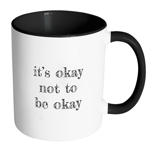 It's Okay Not To Be Okay Accent Mug
