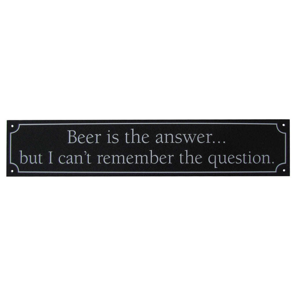 Beer is the Answer, But I Cant Remember the Question Wall Sign