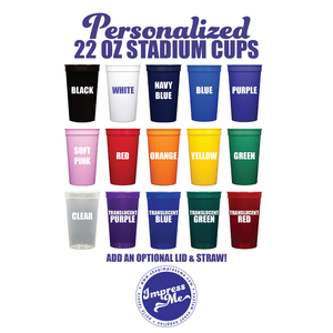 CUSTOM 22 OZ STADIUM CUPS