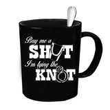 Custom Personalized Buy Me A Shot Im Tying The Knot Black 15 oz Coffee Mug