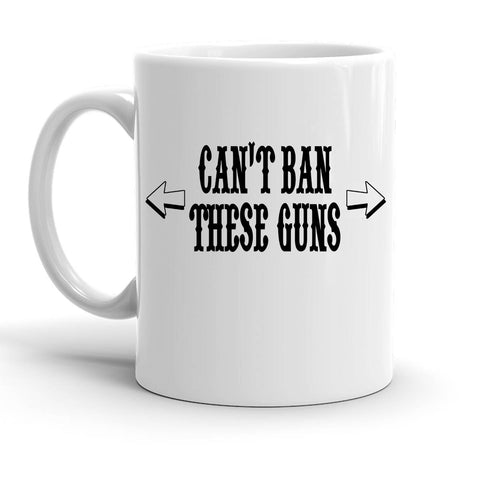Custom Personalized Cant Ban These Guns White 15 oz Coffee Mug