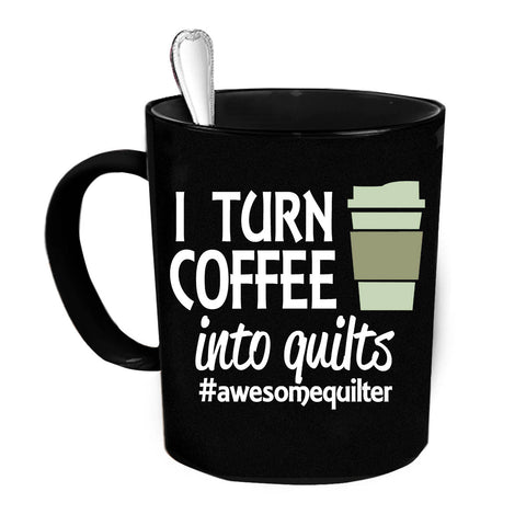 Custom Personalized I Turn Coffee Into Quilts Black 15 oz Coffee Mug
