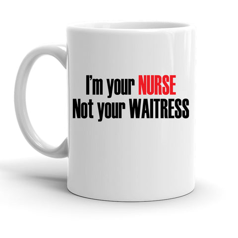 Custom Personalized I'm Your Nurse Not Your Waitress White 15 oz Coffee Mug