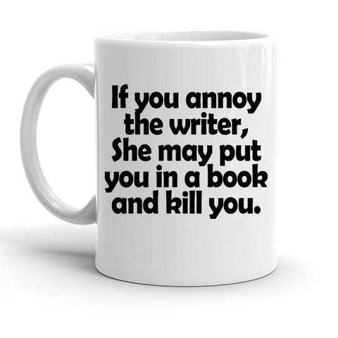 Custom Personalized If You Annoy The Writer White 15 oz Coffee Mug