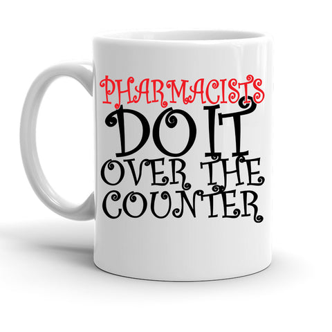 Custom Personalized Pharmacists Do It Over The Counter White 15 oz Coffee Mug