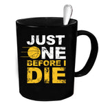 Custom Personalized Just One Before I Die Black 15 oz Coffee Mug