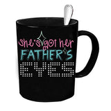 Custom Personalized She's Got Her Father's Eyes 4 Black 15 oz Coffee Mug