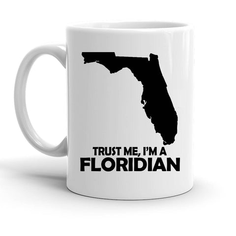 Custom Personalized Trust Me Im A Floridian White 15 oz Coffee Mug