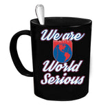 Custom Personalized We Are World Serious Statement Black 15 oz Coffee Mug