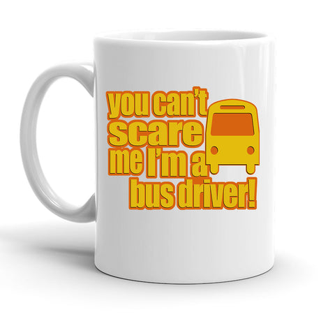 Custom Personalized You Cant Scare A Bus Driver White 15 oz Coffee Mug