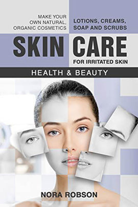 Skin care: For irritated skin. Lotions, creams, soap and scrubs. Make your own natural, organic cosmetics.: Health & Beauty.