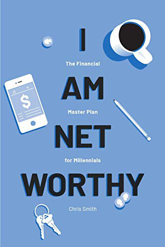 I Am Net Worthy - The Financial Master Plan For Millennials