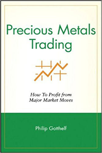 Precious Metals Trading : How To Forecast and Profit from Major Market Moves